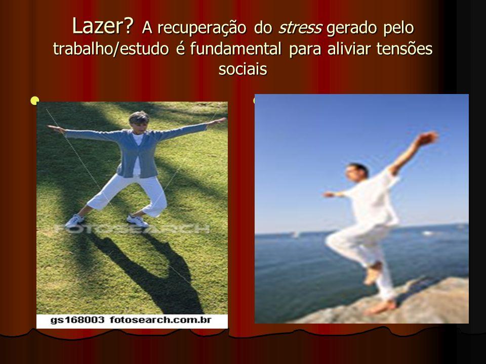 Lazer? A recuperação do stress gerado pelo trabalho/estudo é fundamental para aliviar tensões sociais