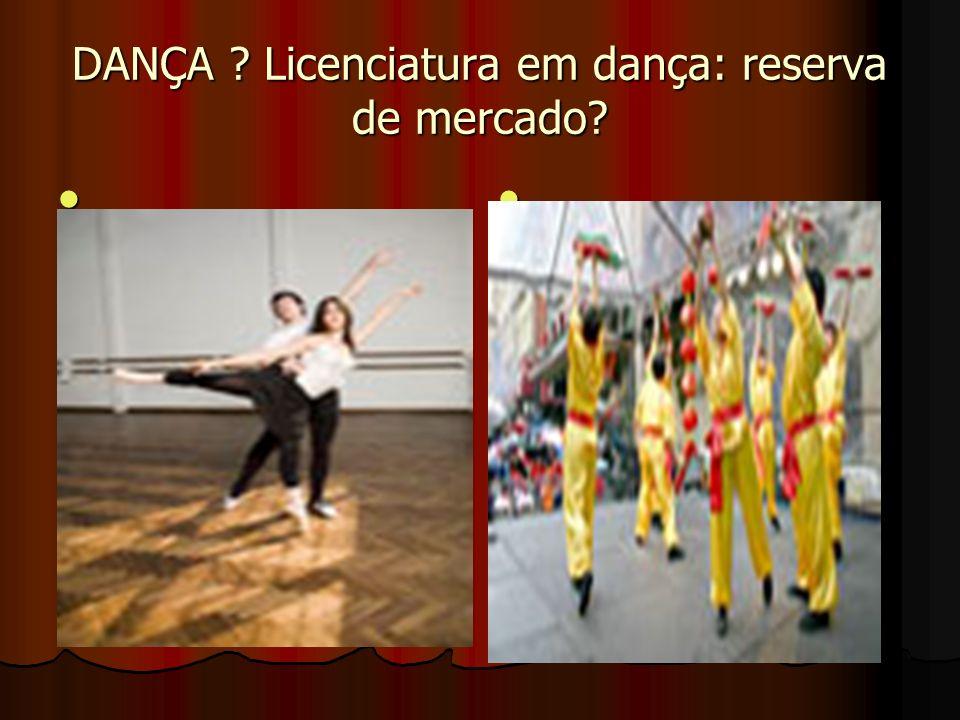 DANÇA ? Licenciatura em dança: reserva de mercado?
