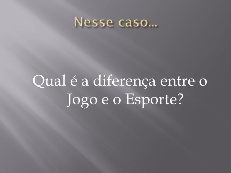 Qual é a diferença entre o Jogo e o Esporte?