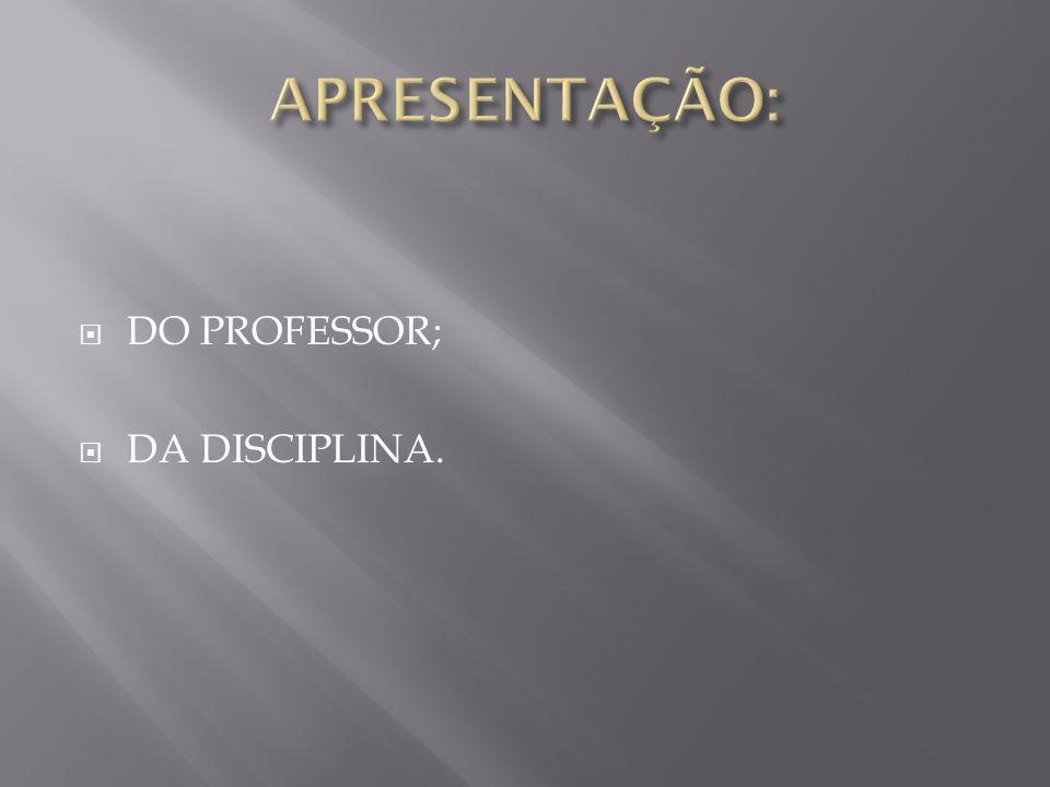 DO PROFESSOR; DA DISCIPLINA.