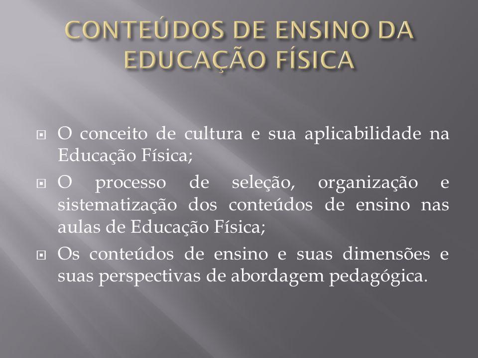 O conceito de cultura e sua aplicabilidade na Educação Física; O processo de seleção, organização e sistematização dos conteúdos de ensino nas aulas d