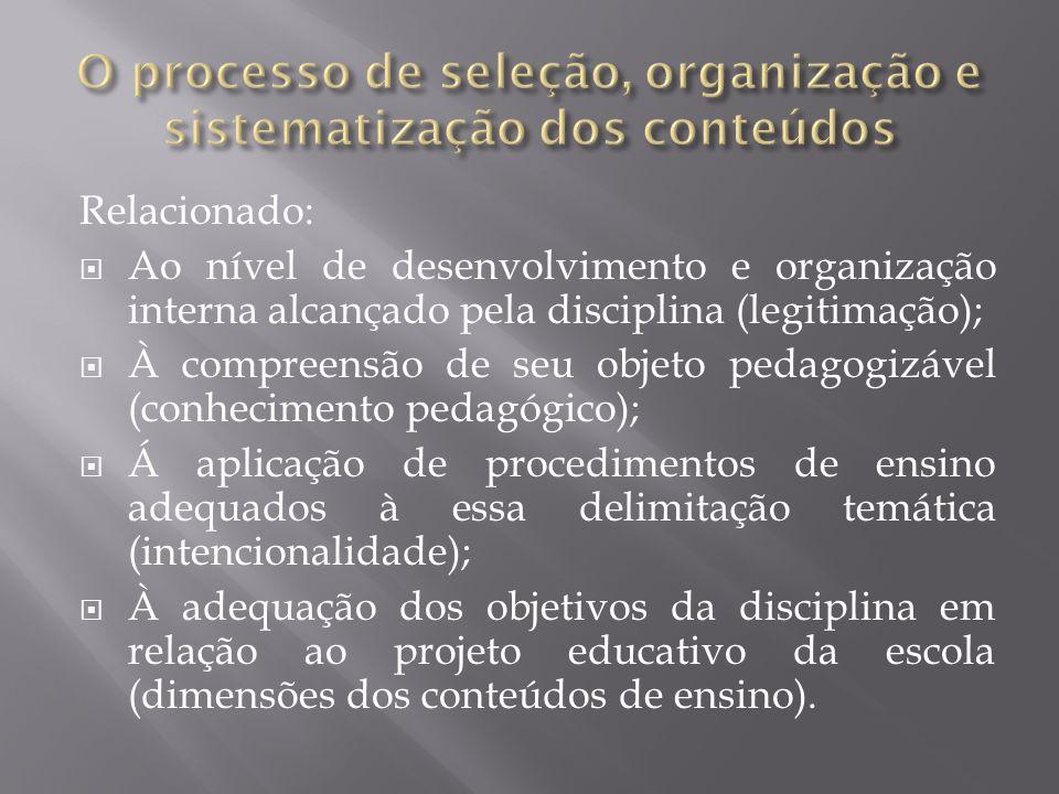 Relacionado: Ao nível de desenvolvimento e organização interna alcançado pela disciplina (legitimação); À compreensão de seu objeto pedagogizável (con