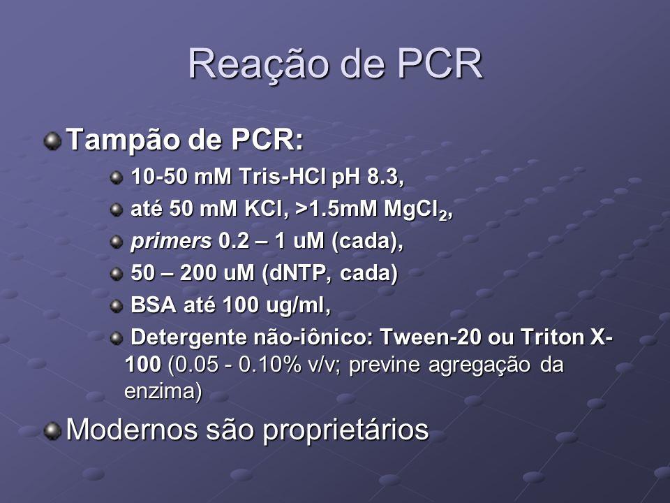 Reação de PCR Tampão de PCR: 10-50 mM Tris-HCl pH 8.3, 10-50 mM Tris-HCl pH 8.3, até 50 mM KCl, >1.5mM MgCl 2, até 50 mM KCl, >1.5mM MgCl 2, primers 0