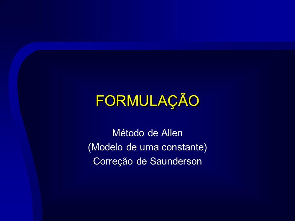 FORMULAÇÃO Método de Allen (Modelo de uma constante) Correção de Saunderson