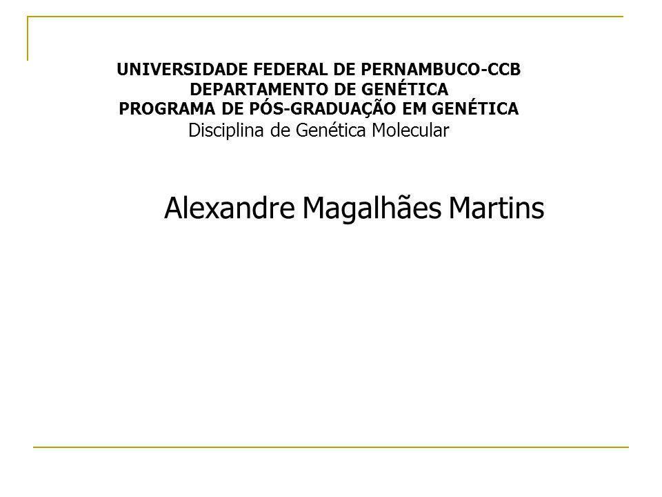 UNIVERSIDADE FEDERAL DE PERNAMBUCO-CCB DEPARTAMENTO DE GENÉTICA PROGRAMA DE PÓS-GRADUAÇÃO EM GENÉTICA Disciplina de Genética Molecular Alexandre Magal