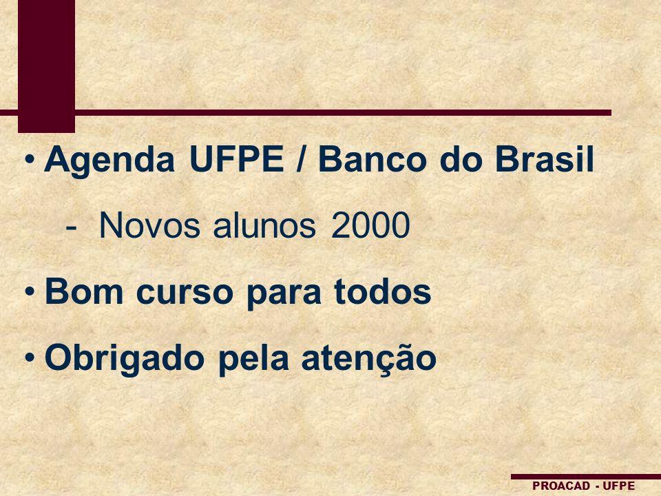 PROACAD - UFPE Agenda UFPE / Banco do Brasil -Novos alunos 2000 Bom curso para todos Obrigado pela atenção