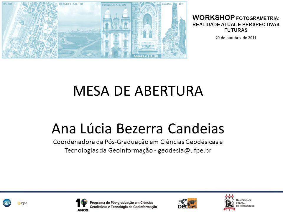 MESA DE ABERTURA Ana Lúcia Bezerra Candeias Coordenadora da Pós-Graduação em Ciências Geodésicas e Tecnologias da Geoinformação - geodesia@ufpe.br WOR