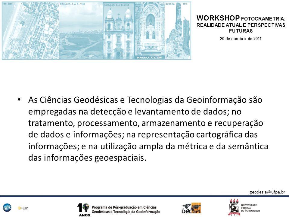 As Ciências Geodésicas e Tecnologias da Geoinformação são empregadas na detecção e levantamento de dados; no tratamento, processamento, armazenamento