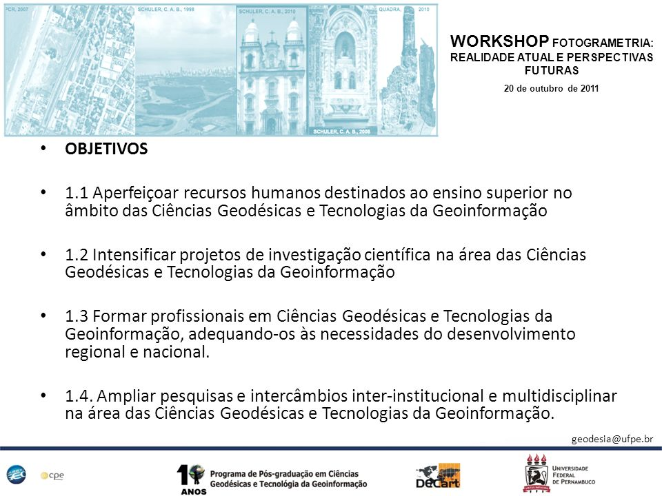 WORKSHOP FOTOGRAMETRIA: REALIDADE ATUAL E PERSPECTIVAS FUTURAS 20 de outubro de 2011 OBJETIVOS 1.1 Aperfeiçoar recursos humanos destinados ao ensino s