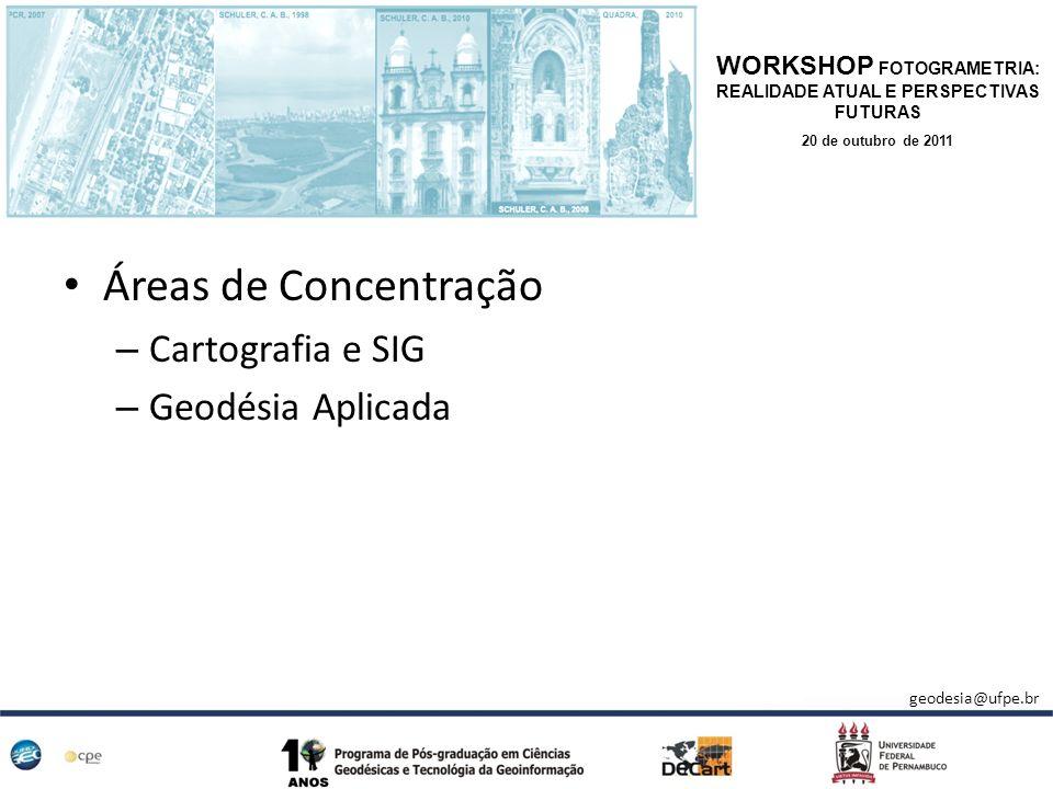 Áreas de Concentração – Cartografia e SIG – Geodésia Aplicada WORKSHOP FOTOGRAMETRIA: REALIDADE ATUAL E PERSPECTIVAS FUTURAS 20 de outubro de 2011 geo