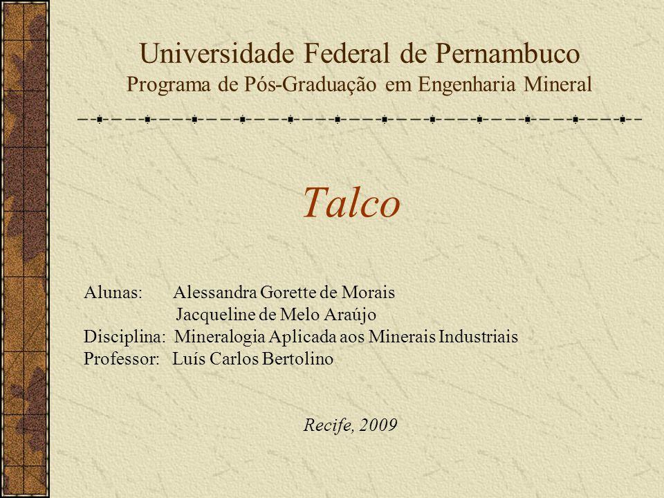 Universidade Federal de Pernambuco Programa de Pós-Graduação em Engenharia Mineral Talco Alunas: Alessandra Gorette de Morais Jacqueline de Melo Araúj