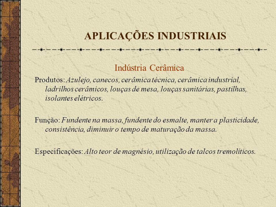 APLICAÇÕES INDUSTRIAIS Indústria Cerâmica Produtos: Azulejo, canecos, cerâmica técnica, cerâmica industrial, ladrilhos cerâmicos, louças de mesa, louç