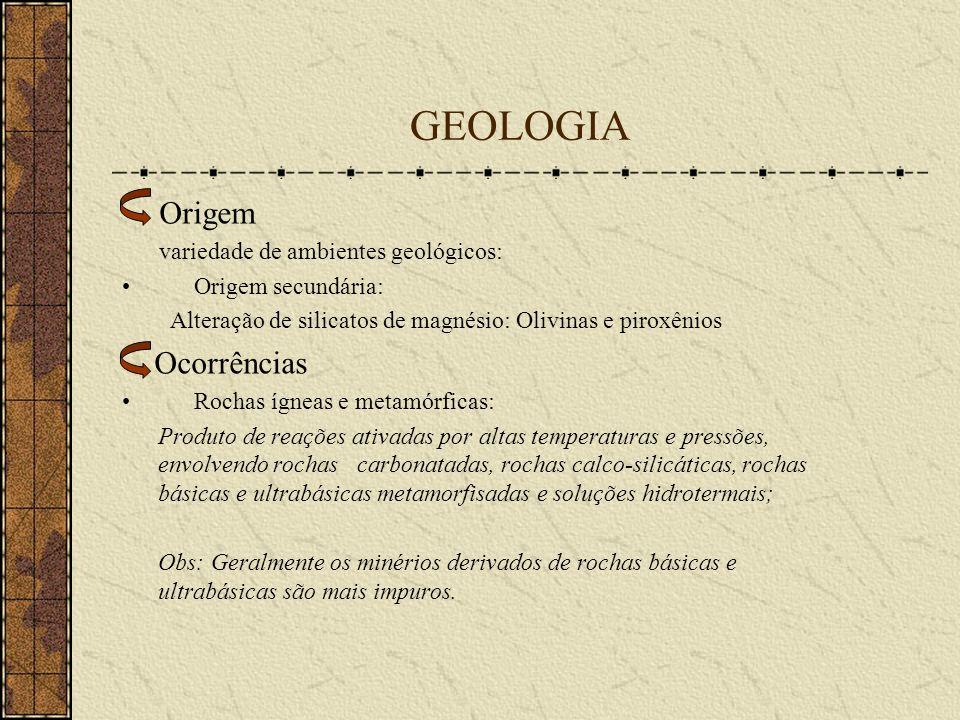 GEOLOGIA Origem variedade de ambientes geológicos: Origem secundária: Alteração de silicatos de magnésio: Olivinas e piroxênios Ocorrências Rochas ígn