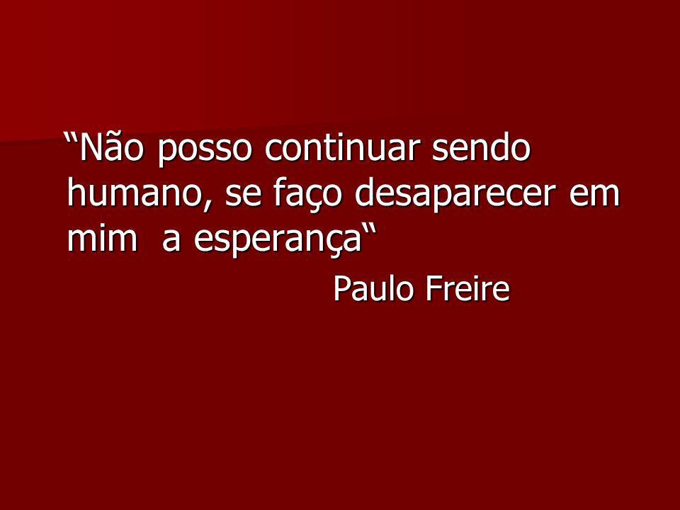 Não posso continuar sendo humano, se faço desaparecer em mim a esperança Não posso continuar sendo humano, se faço desaparecer em mim a esperança Paul