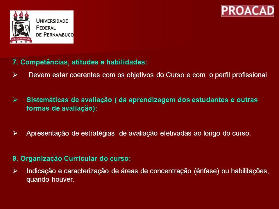 7. Competências, atitudes e habilidades: Devem estar coerentes com os objetivos do Curso e com o perfil profissional. Sistemáticas de avaliação ( da a