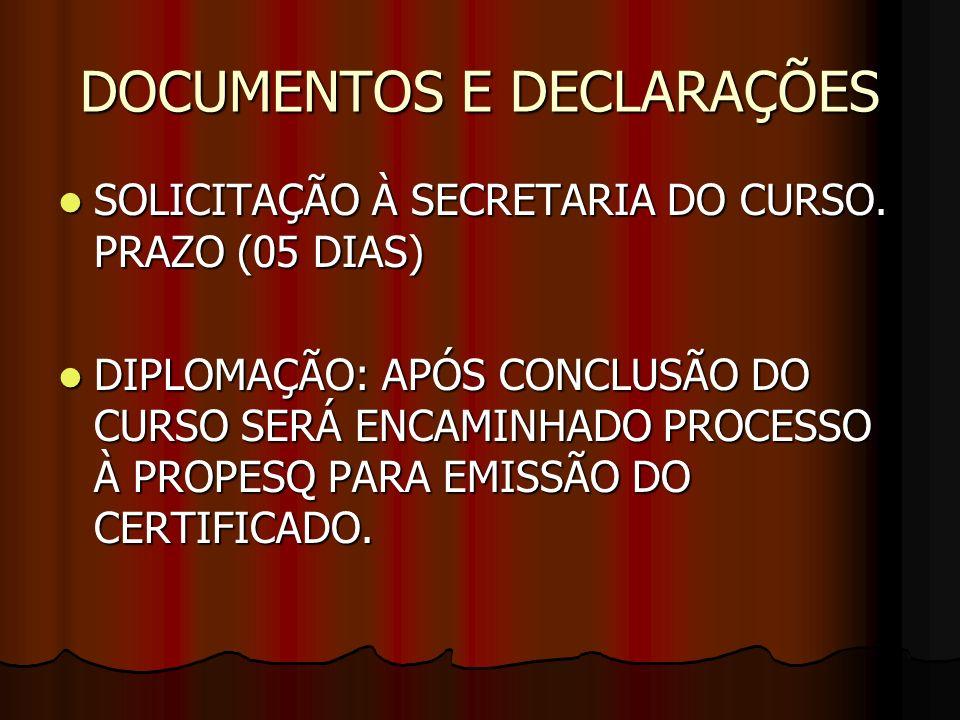 DOCUMENTOS E DECLARAÇÕES SOLICITAÇÃO À SECRETARIA DO CURSO. PRAZO (05 DIAS) SOLICITAÇÃO À SECRETARIA DO CURSO. PRAZO (05 DIAS) DIPLOMAÇÃO: APÓS CONCLU