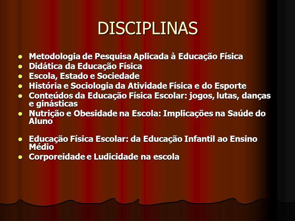 DISCIPLINAS Metodologia de Pesquisa Aplicada à Educação Física Metodologia de Pesquisa Aplicada à Educação Física Didática da Educação Física Didática