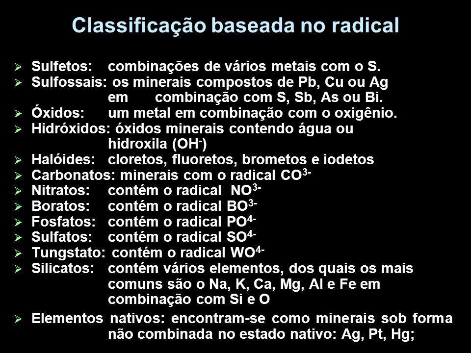 Classificação baseada no radical Sulfetos: combinações de vários metais com o S. Sulfossais: os minerais compostos de Pb, Cu ou Ag em combinação com S