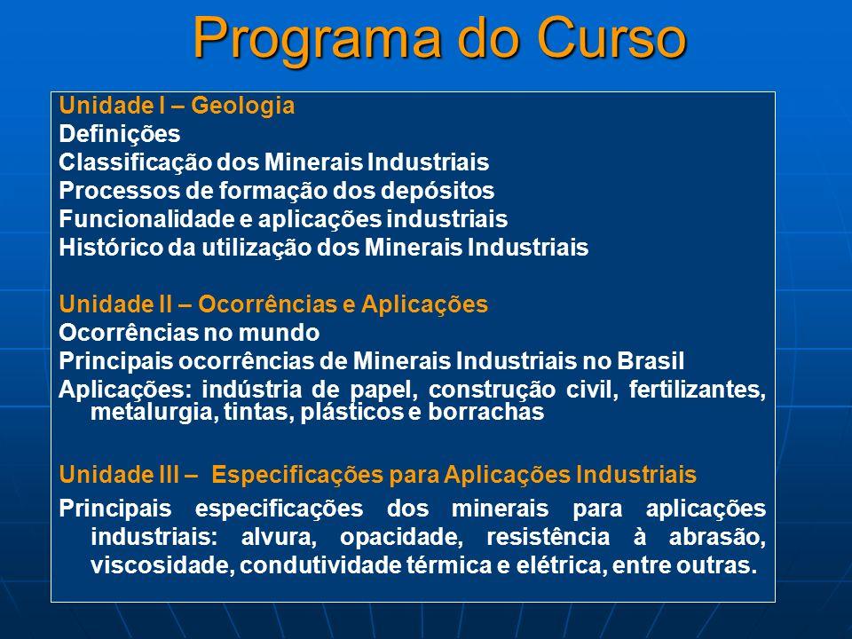 Mineralogia Aplicada aos Minerais Industriais Objetivo: Introduzir o aluno aos princípios do estudo dos Minerais Industriais, habilitando-o a reconhec