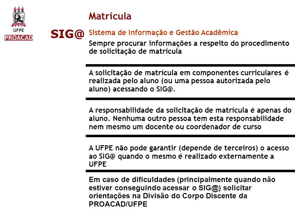 Matrícula SIG@ Sistema de Informação e Gestão Acadêmica Sempre procurar informações a respeito do procedimento de solicitação de matrícula A solicitaç