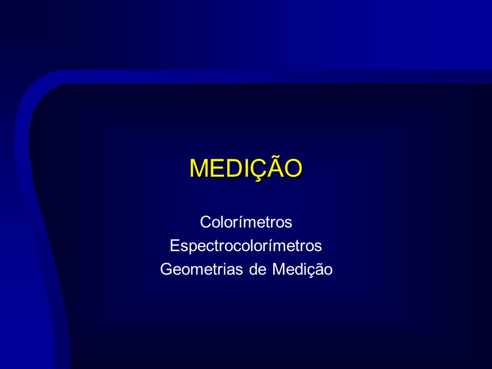 MEDIÇÃO Colorímetros Espectrocolorímetros Geometrias de Medição