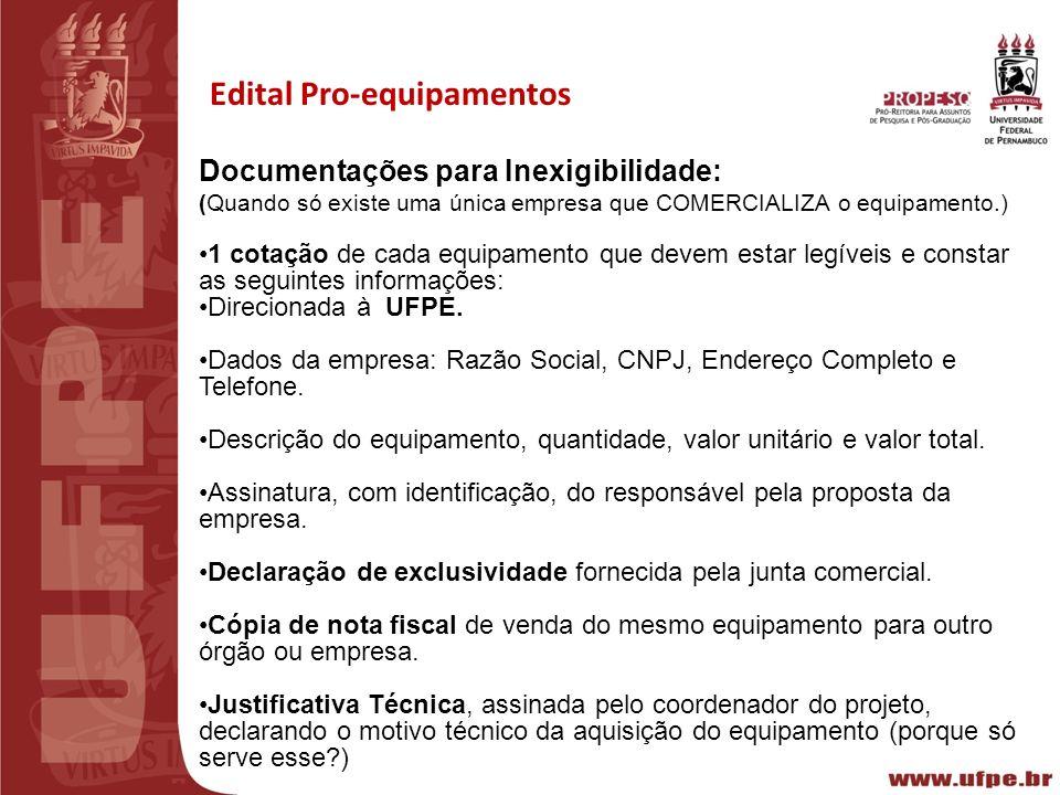 III REUNIÃO PREPARATÓRIA CT-INFRA 2010 Recife15/02/2011 Edital Pro-equipamentos Documentações para Inexigibilidade: (Quando só existe uma única empres
