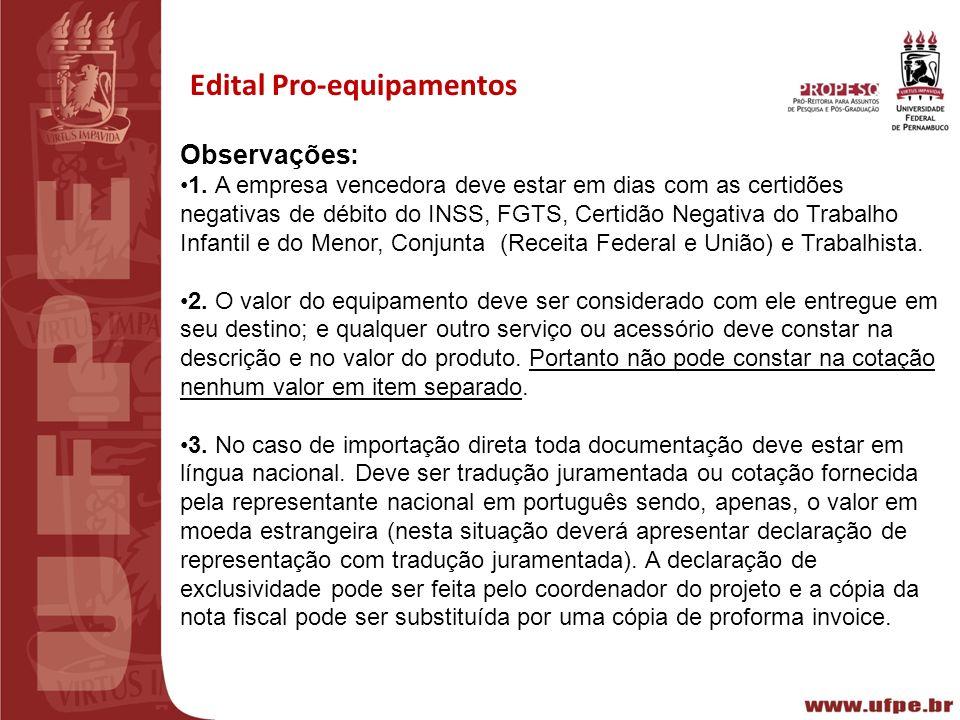 III REUNIÃO PREPARATÓRIA CT-INFRA 2010 Recife15/02/2011 Edital Pro-equipamentos Observações: 1. A empresa vencedora deve estar em dias com as certidõe