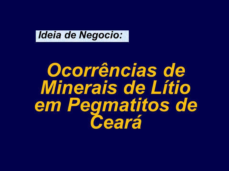 Ocorrências de Minerais de Lítio em Pegmatitos de Ceará Ideia de Negocio: