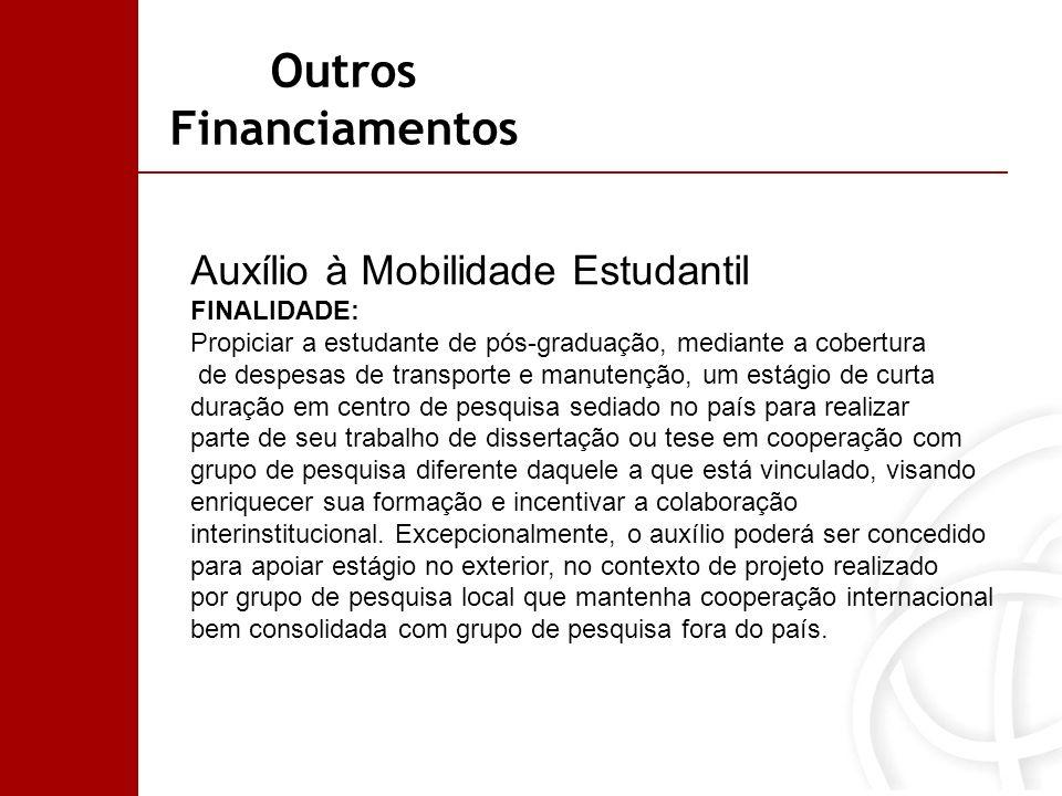 Outros Financiamentos Auxílio à Mobilidade Estudantil FINALIDADE: Propiciar a estudante de pós-graduação, mediante a cobertura de despesas de transpor
