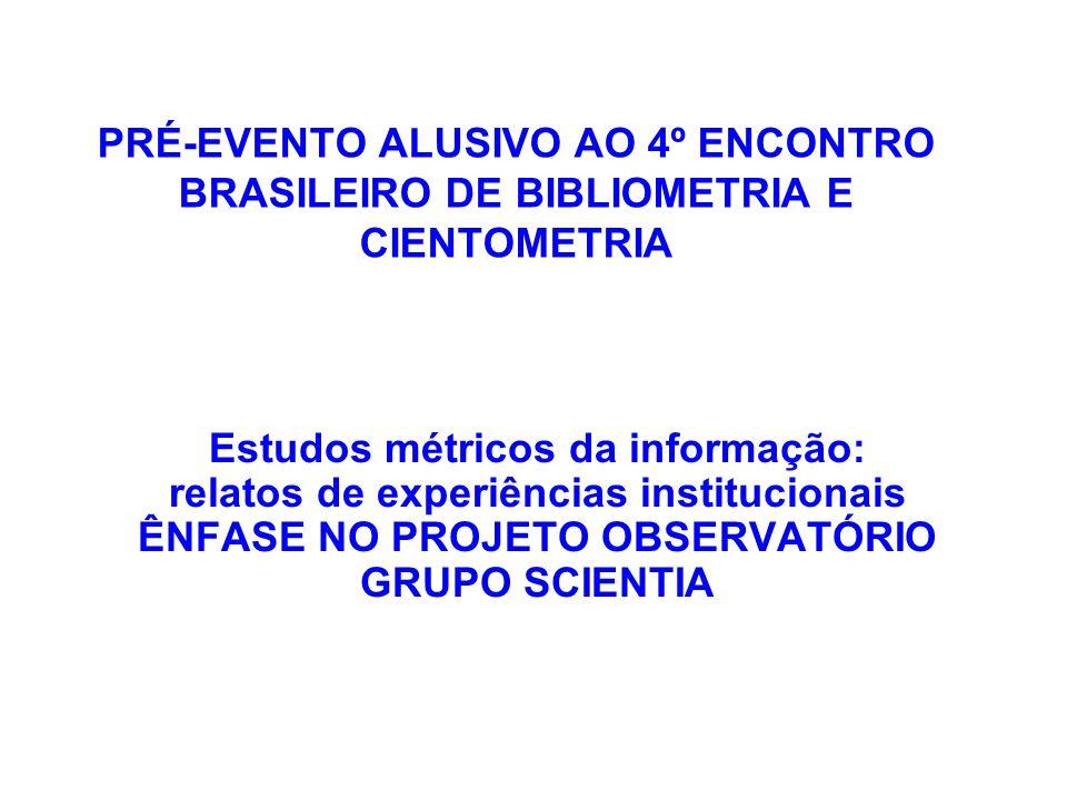 PRÉ-EVENTO ALUSIVO AO 4º ENCONTRO BRASILEIRO DE BIBLIOMETRIA E CIENTOMETRIA Estudos métricos da informação: relatos de experiências institucionais ÊNF