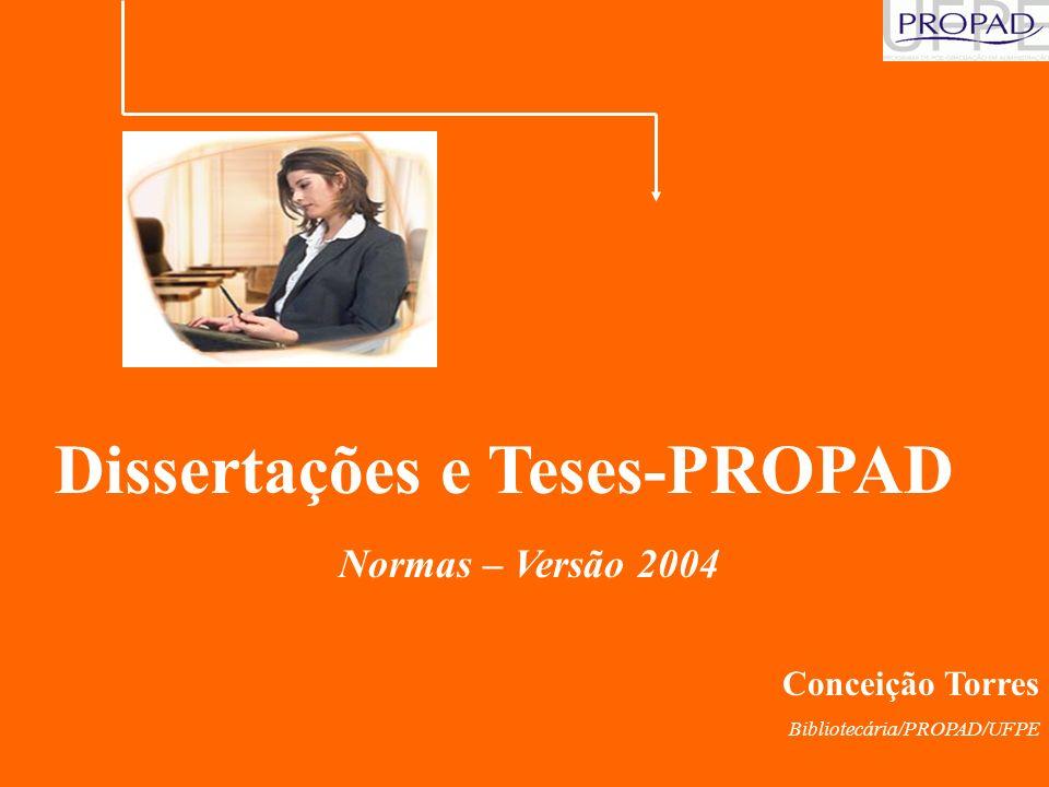 Dissertações e Teses-PROPAD Normas – Versão 2004 Conceição Torres Bibliotecária/PROPAD/UFPE