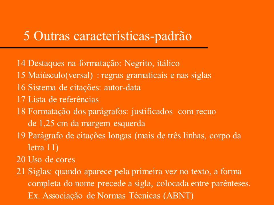 5 Outras características-padrão 14 Destaques na formatação: Negrito, itálico 15 Maiúsculo(versal) : regras gramaticais e nas siglas 16 Sistema de cita