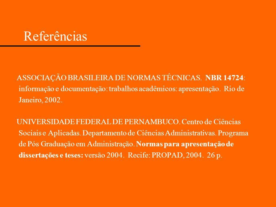 Referências ASSOCIAÇÃO BRASILEIRA DE NORMAS TÉCNICAS. NBR 14724: informação e documentação: trabalhos acadêmicos: apresentação. Rio de Janeiro, 2002.