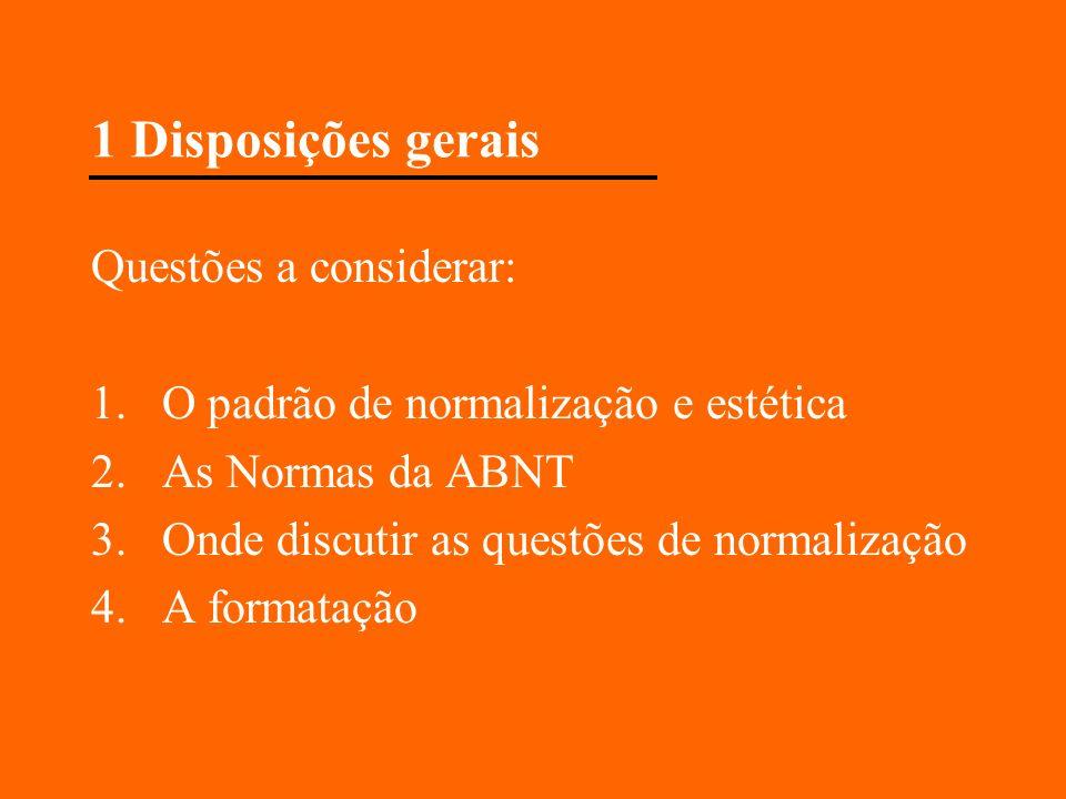 1 Disposições gerais Questões a considerar: 1.O padrão de normalização e estética 2.As Normas da ABNT 3.Onde discutir as questões de normalização 4.A