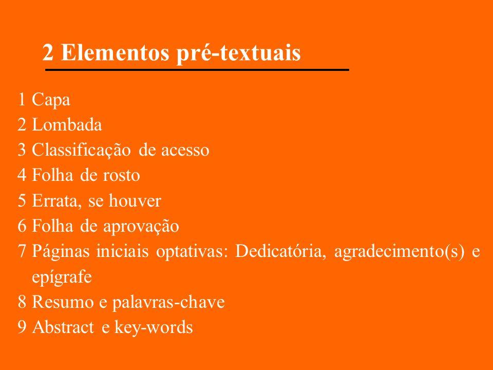 2 Elementos pré-textuais 1 Capa 2 Lombada 3 Classificação de acesso 4 Folha de rosto 5 Errata, se houver 6 Folha de aprovação 7 Páginas iniciais optat