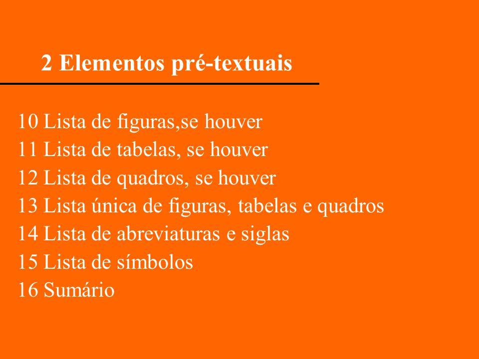 2 Elementos pré-textuais 10 Lista de figuras,se houver 11 Lista de tabelas, se houver 12 Lista de quadros, se houver 13 Lista única de figuras, tabela