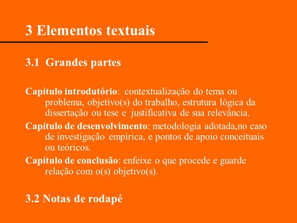 3 Elementos textuais 3.1 Grandes partes Capítulo introdutório: contextualização do tema ou problema, objetivo(s) do trabalho, estrutura lógica da diss