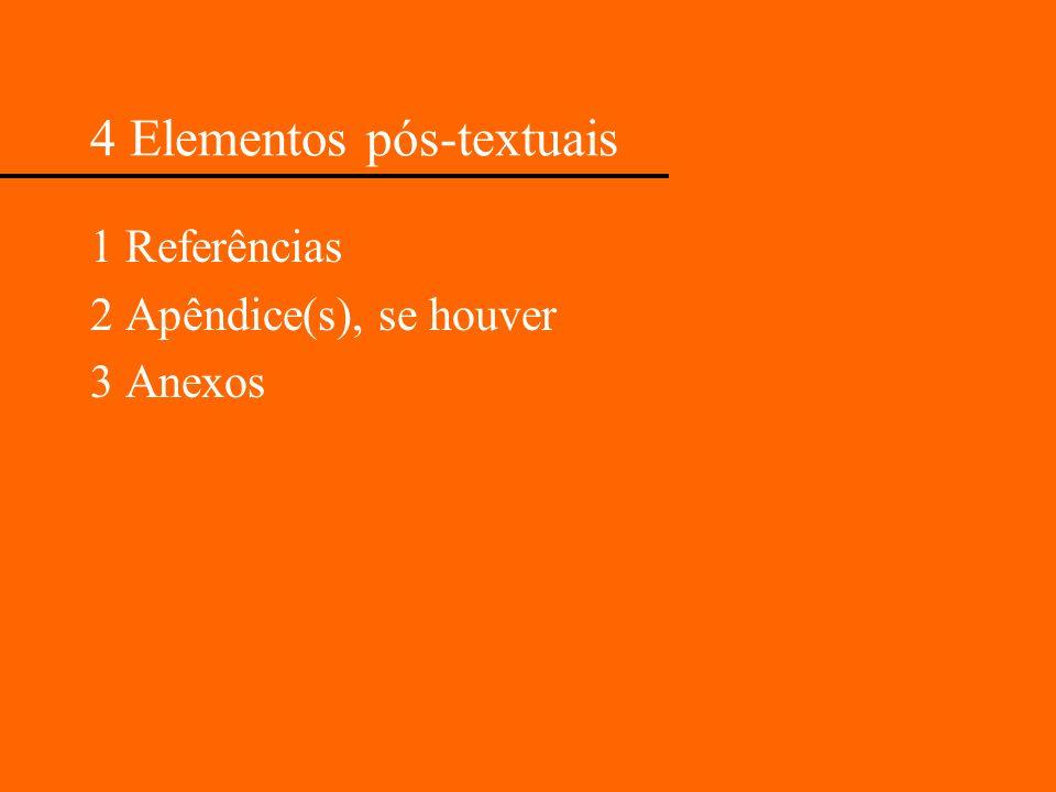 4 Elementos pós-textuais 1 Referências 2 Apêndice(s), se houver 3 Anexos