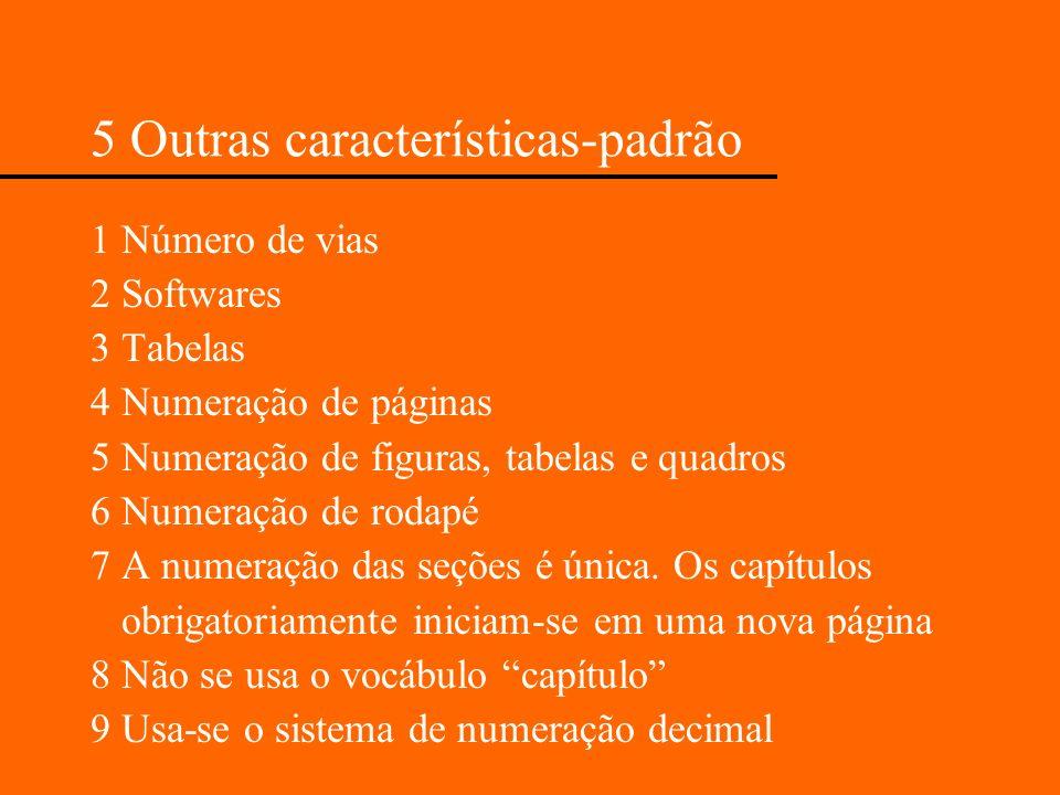 5 Outras características-padrão 1 Número de vias 2 Softwares 3 Tabelas 4 Numeração de páginas 5 Numeração de figuras, tabelas e quadros 6 Numeração de
