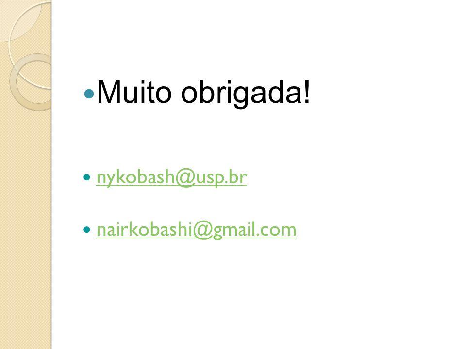 Muito obrigada! nykobash@usp.br nairkobashi@gmail.com