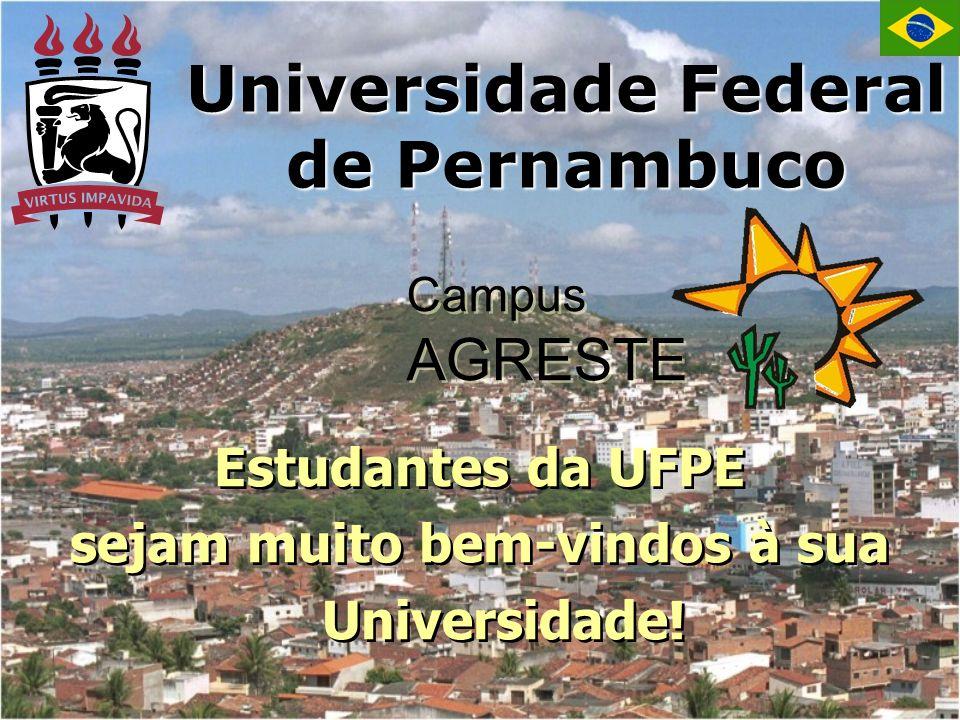 Universidade Federal de Pernambuco Estudantes da UFPE sejam muito bem-vindos à sua Universidade! Estudantes da UFPE sejam muito bem-vindos à sua Unive