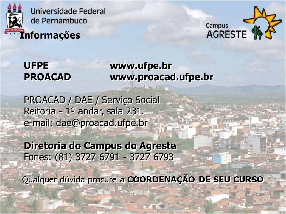 Informações UFPE www.ufpe.br PROACAD www.proacad.ufpe.br PROACAD / DAE / Serviço Social Reitoria - 1º andar, sala 231. e-mail: dae@proacad.ufpe.br Dir
