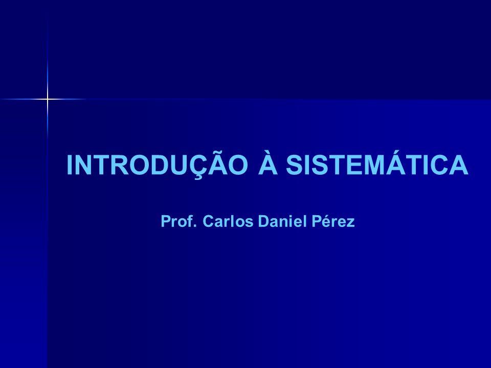 INTRODUÇÃO À SISTEMÁTICA Prof. Carlos Daniel Pérez