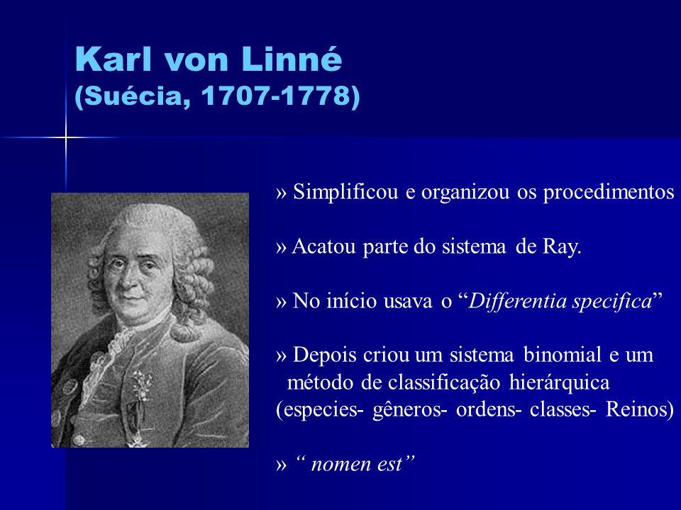Karl von Linné (Suécia, 1707-1778) » Simplificou e organizou os procedimentos » Acatou parte do sistema de Ray. » No início usava o Differentia specif