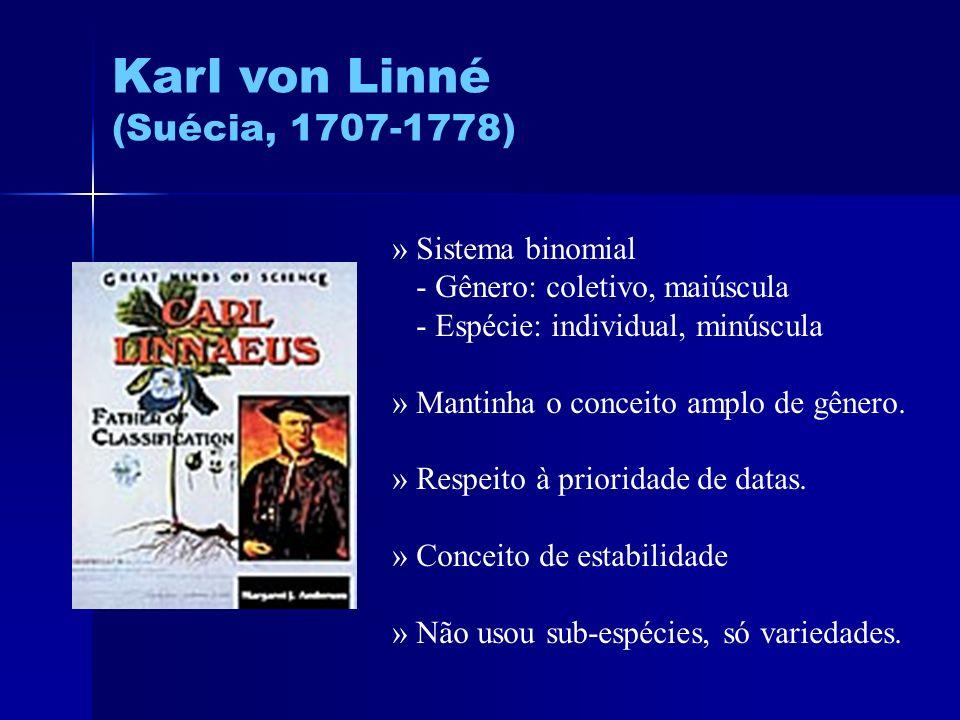 Karl von Linné (Suécia, 1707-1778) » Sistema binomial - Gênero: coletivo, maiúscula - Espécie: individual, minúscula » Mantinha o conceito amplo de gê