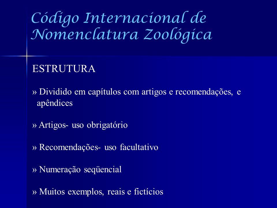 Código Internacional de Nomenclatura Zoológica ESTRUTURA » Dividido em capítulos com artigos e recomendações, e apêndices » Artigos- uso obrigatório »