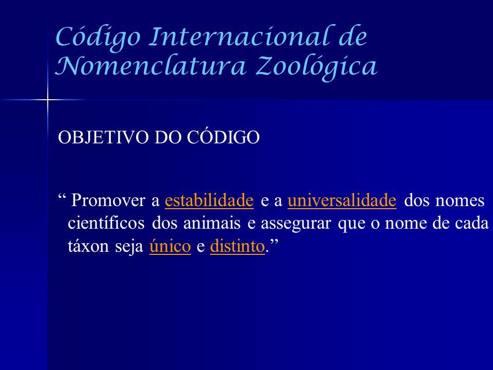 Código Internacional de Nomenclatura Zoológica OBJETIVO DO CÓDIGO Promover a estabilidade e a universalidade dos nomes científicos dos animais e asseg