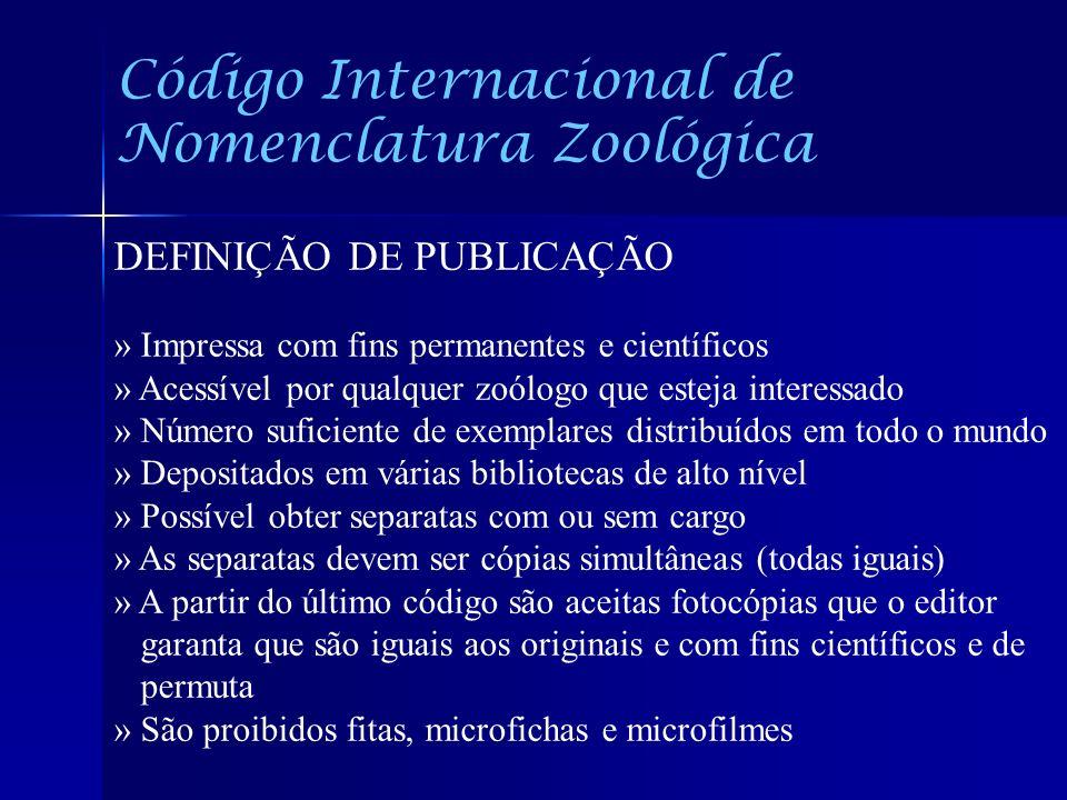 Código Internacional de Nomenclatura Zoológica DEFINIÇÃO DE PUBLICAÇÃO » Impressa com fins permanentes e científicos » Acessível por qualquer zoólogo
