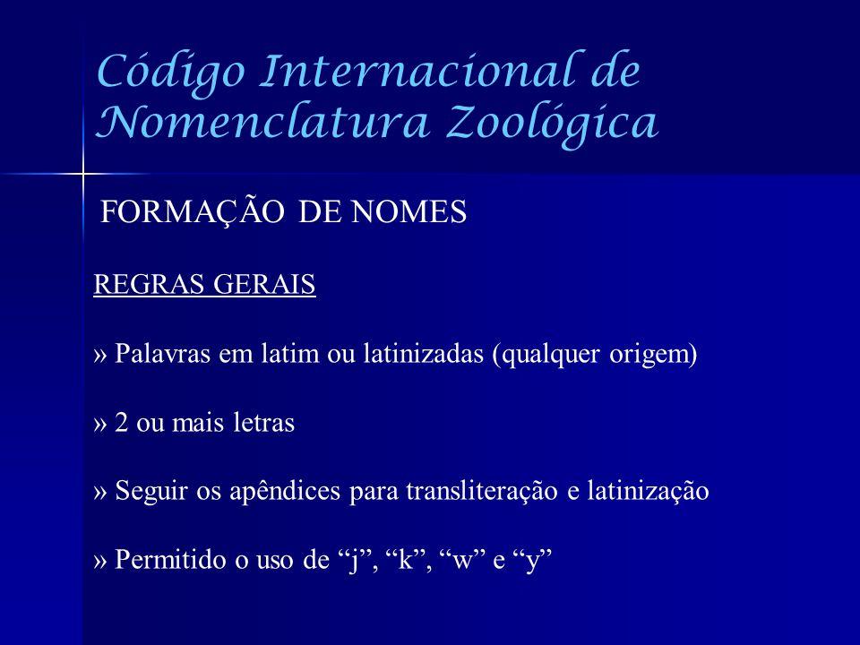 Código Internacional de Nomenclatura Zoológica FORMAÇÃO DE NOMES REGRAS GERAIS » Palavras em latim ou latinizadas (qualquer origem) » 2 ou mais letras