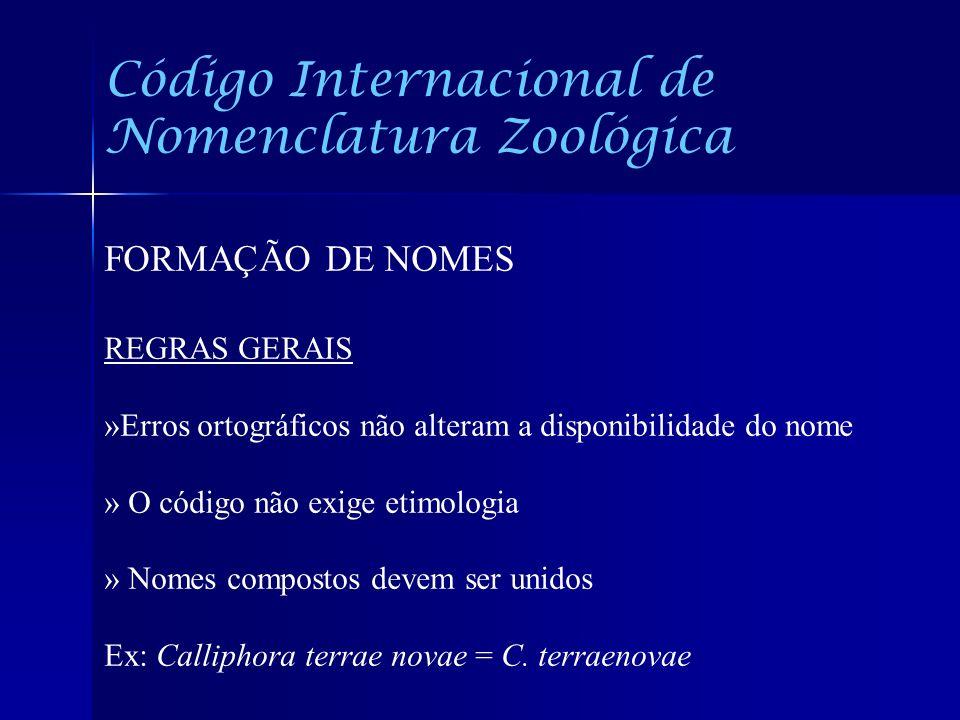 Código Internacional de Nomenclatura Zoológica FORMAÇÃO DE NOMES REGRAS GERAIS »Erros ortográficos não alteram a disponibilidade do nome » O código nã